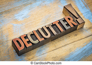 declutter word in wood type - declutter exclamation - word...
