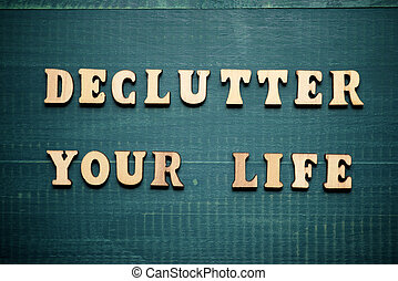 Declutter your life text