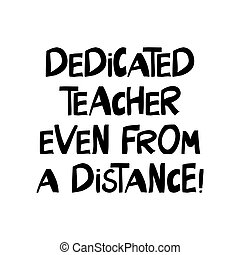Dedicated teacher even from a distance. Education quote. ...