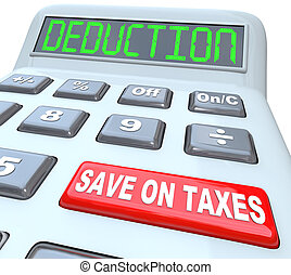 A calculator red button with the words Save on Taxes and the term Deductions on the display, illustrating tax savings in the form of loopholes, losses and exemptions