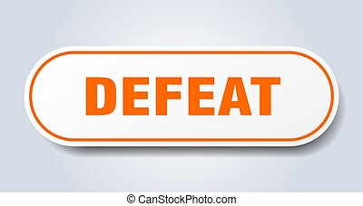 defeat sign. rounded isolated button. white sticker