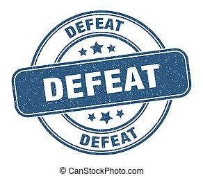 defeat stamp. defeat label. round grunge sign - defeat stamp...