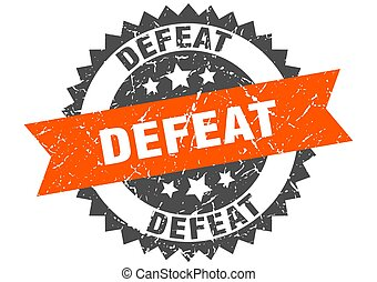 defeat stamp. grunge round sign with ribbon - defeat stamp. ...