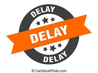 delay sign. round ribbon sticker. isolated tag