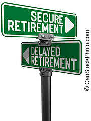 Delayed or Secure Retirement fund plan - Street signs as...
