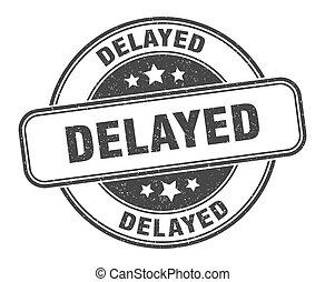 delayed stamp. delayed label. round grunge sign