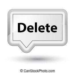 Delete prime white banner button