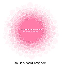 Delicate pink background from hearts. Circular design for greeting cards, wedding invitations, flyers, banners. Vector