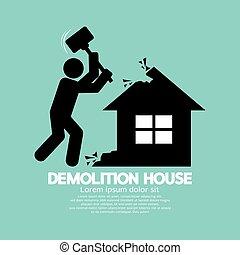 Demolition Worker Smashing House.