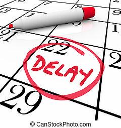 demora, palavra, circundado, ligado, um, dia, ou, data, ligado, um, calendário, ou, programa, para, ilustre, um, viagem, reunião, ou, nomeação, que, tem, sido, empurrado, costas