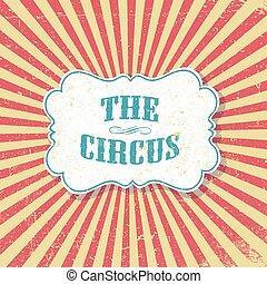 den, circus., grunge, retro, bakgrund., årgång, cirkus, affisch, mall