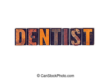 Dentist Concept Isolated Letterpress Type - The word...