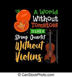 design., よい, ワイシャツ, violins., ティー, 世界, トマト, ひも, のように, 四つ組, スローガン, 引用, なしで