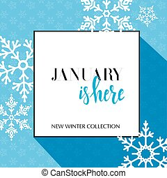 Design banner with lettering January is here logo. Light blue Card for season sale with black frame and white snowflakes. Promotion offer Winter Collection with snow decoration on seamless pattern.