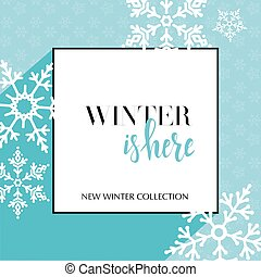 Design banner with lettering winter is here logo. Light blue Card for season sale with black frame and white snowflakes. Promotion offer Winter Collection with snow decoration on seamless pattern.