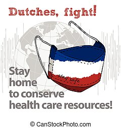 Design concept of Medical information poster against virus epidemic Dutches, fight Stay home to conserve health care resources Hand drawn face textile mask with national flag and text Stay Safe