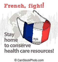 Design concept of Medical information poster against virus epidemic French, fight Stay home to conserve health care resources Hand drawn face textile mask with national flag and text Stay Safe