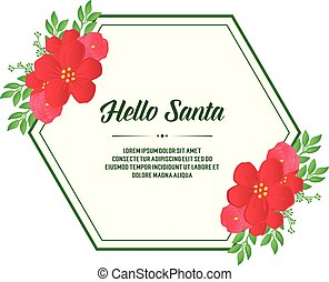 Design greeting card text of hello santa, with ornament of nature red flower frame. Vector