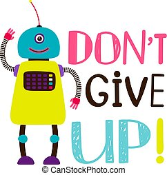 Design of t-shirt, robot say dont give up