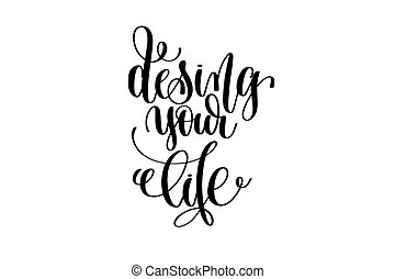 design your life hand written lettering positive quote
