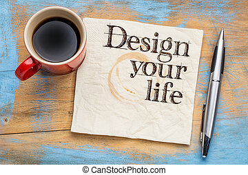 Design your life on napkin - Design your life advice or ...