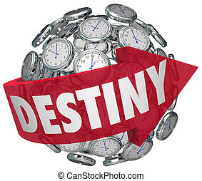 Destiny word on a red arrow around a ball or sphere of clocks to illustrate moving forward in time toward your fate or ultimate fortune