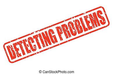 DETECTING PROBLEMS RED STAMP