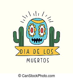 Dia De Los Muertos logo, traditional Mexican Day of the Dead design element with sugar skull and cactus, holiday party decoration banner, greeting card hand drawn vector Illustration