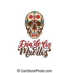Dia De Los Muertos translated from Spanish Day of the Dead handwritten phrase. Illustration of skull in engraved style.