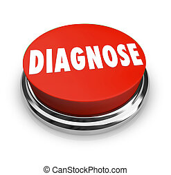 Diagnose word on a red round button to illustrate a medical checkup or business problem identification to solve an issue affecting the physical health or financial stability of a person or business