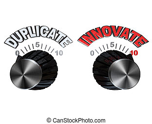 Dials - Knobs turned from Duplicate to Innovate - Two dials...