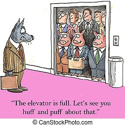 """""""The elevator is full. Let's see you huff and puff about that."""""""