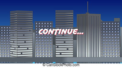 Digital image of a white Continue sign zooming out and in the screen while background shows buildings and blue sky