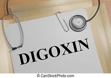 DIGOXIN - medical concept