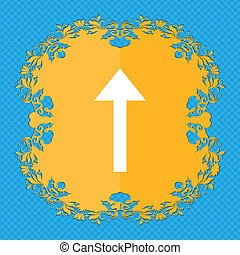 Direction arrow up . Floral flat design on a blue abstract background with place for your text.