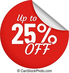 Discount for product up to 25 percent red sticker with bent edge. Sale promotion for shop or store circle badge