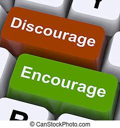 discourage, キー, 動機を与えなさい, 躊躇させなさい, 励ましなさい, ∥あるいは∥