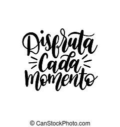 disfruta, cada, momento, translated, de, espanhol, apreciar, cada, momento, vetorial, manuscrito, frase, branco, experiência.