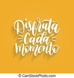 disfruta, cada, momento, translated, de, espanhol, apreciar, cada, momento, vetorial, manuscrito, frase, ligado, amarela, experiência.