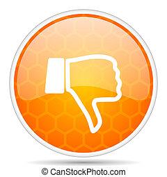 Dislike web icon. Round orange glossy internet button for webdesign.