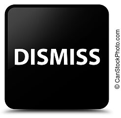 Dismiss black square button