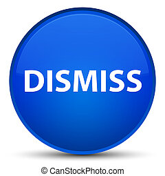 Dismiss special blue round button