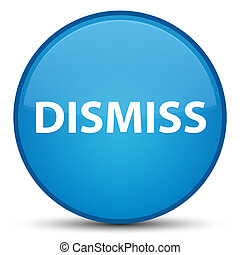 Dismiss special cyan blue round button