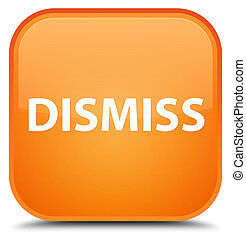 Dismiss special orange square button
