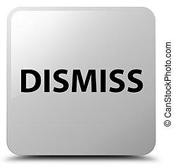 Dismiss white square button