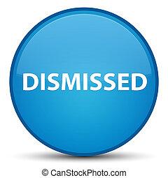 Dismissed special cyan blue round button