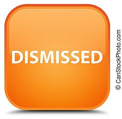 Dismissed special orange square button