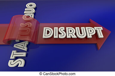 Disrupt Status Quo Arrow Over Word 3d Illustration