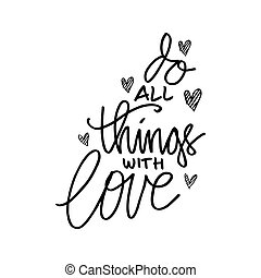 Do all things with love hand drawn lettering .