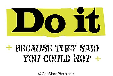 Do It Because They Said You Could Not. Creative typographic...